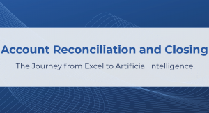 Account Reconciliation and Closing – The Journey from Excel to Artificial Intelligence